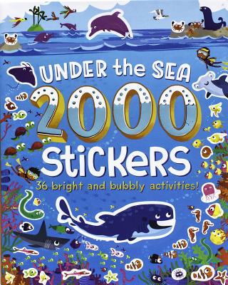 2000 Stickers Under the Sea: 36 Bright and Bubbly Activities! Cover Image