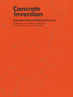 Concrete Invention: Patricia Phelps de Cisneros Collection Cover Image