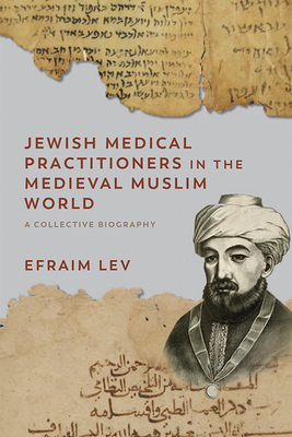 Jewish Medical Practitioners in the Medieval Muslim World: A Collective Biography Cover Image