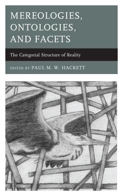 Mereologies, Ontologies, and Facets: The Categorial Structure of Reality Cover Image