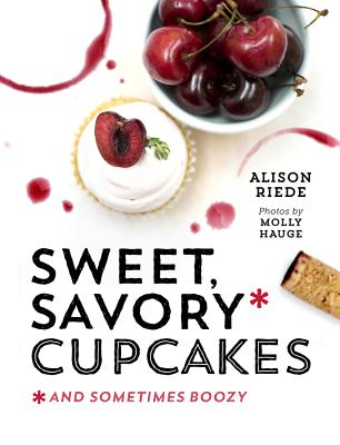 Cover for Sweet, Savory, and Sometimes Boozy Cupcakes