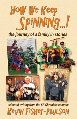 How We Keep Spinning...!: the journey of a family in stories: selected writing from the SF Chronicle column Cover Image