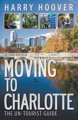 Moving to Charlotte: The Un-Tourist Guide Cover Image