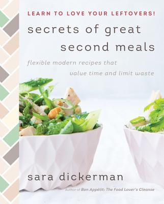 Secrets of Great Second Meals: Flexible Modern Recipes That Value Time and Limit Waste Cover Image