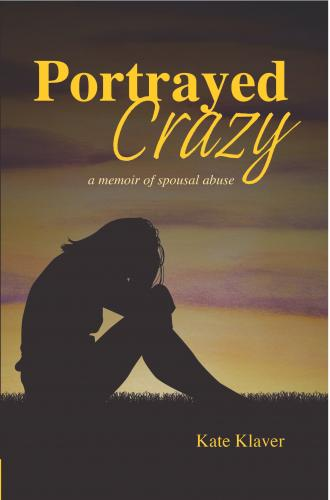 Portrayed Crazy: A memoir of Spousal Abuse Cover Image