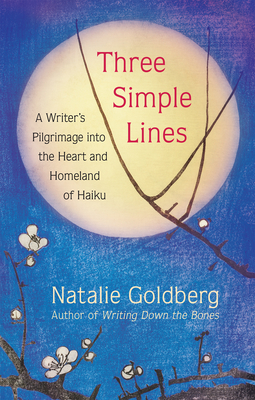 Three Simple Lines: A Writer's Pilgrimage Into the Heart and Homeland of Haiku Cover Image