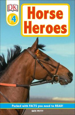 DK Readers L4: Horse Heroes: True Stories of Amazing Horses (DK Readers Level 4) Cover Image