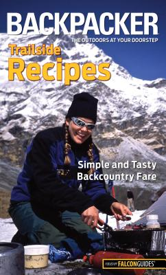 Backpacker Trailside Recipes: Simple and Tasty Backcountry Fare (Falcon Guides Backpacker) Cover Image