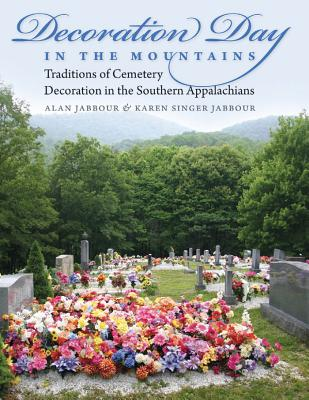 Decoration Day in the Mountains: Traditions of Cemetery Decoration in the Southern Appalachians Cover Image
