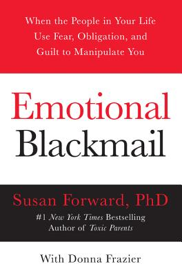 Emotional Blackmail: When the People in Your Life Use Fear, Obligation, and Guilt to Manipulate You Cover Image