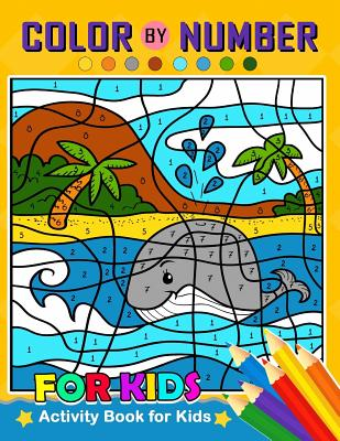 Color by Number for Kids: Activity Book for Kids boy, girls Ages 2-4,3-5,4-8 Cover Image
