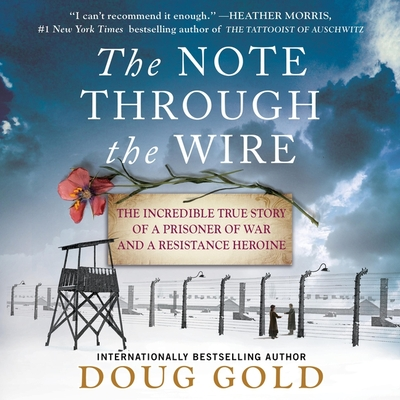 The Note Through the Wire: The Incredible True Story of a Prisoner of War and a Resistance Heroine Cover Image