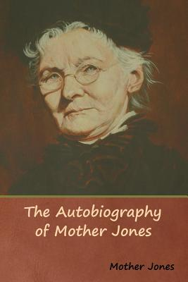The Autobiography of Mother Jones Cover Image