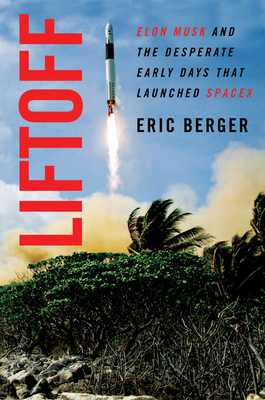 Liftoff: Elon Musk and the Desperate Early Days That Launched SpaceX Cover Image