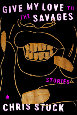 Give My Love to the Savages: Stories Cover Image