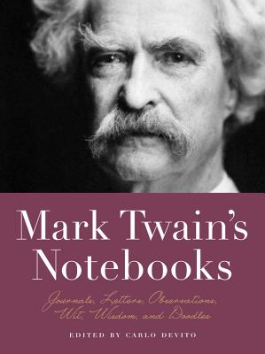 Mark Twain's Notebooks: Journals, Letters, Observations, Wit, Wisdom, and Doodles (Notebook Series) Cover Image