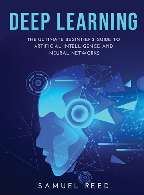 Deep Learning: The Ultimate Beginner's Guide to Artificial Intelligence and Neural Networks Cover Image