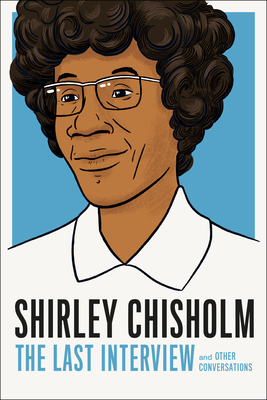 Shirley Chisholm: The Last Interview: and Other Conversations (The Last Interview Series) Cover Image