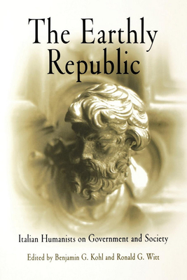 The Earthly Republic: Italian Humanists on Government and Society Cover Image