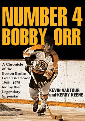 Number 4 Bobby Orr: A Chronicle of the Boston Bruins' Greatest Decade 1966-1976 Led by Their Legendary Superstar Cover Image