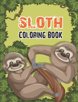 Sloth Coloring Book: Adorable Sloth Coloring Pages For Sloth Lovers With Stress Relieving Designs For Kids, Teen Girls or Adults, 50 Beauti Cover Image