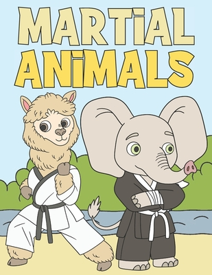 Martial Animals: Coloring Book For Kids 4-8 Adorable & Funny Animals Doing Martial Arts Cover Image