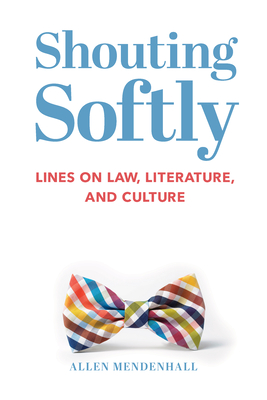 Shouting Softly: Lines on Law, Literature, and Culture Cover Image