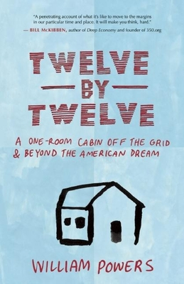 Twelve by Twelve: A One-Room Cabin Off the Grid & Beyond the American Dream Cover Image