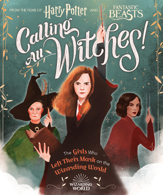 Calling All Witches! The Girls Who Left Their Mark on the Wizarding World (Harry Potter and Fantastic Beasts) Cover Image
