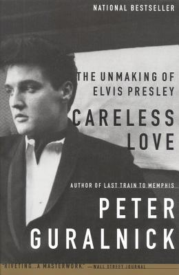 Careless Love: The Unmaking of Elvis Presley Cover Image