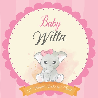 Baby Willa A Simple Book of Firsts: First Year Baby Book a Perfect Keepsake Gift for All Your Precious First Year Memories Cover Image