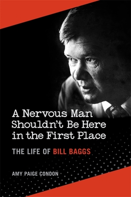 A Nervous Man Shouldn't Be Here in the First Place: The Life of Bill Baggs Cover Image