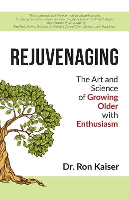 Rejuvenaging: The Art and Science of Growing Older with Enthusiasm Cover Image