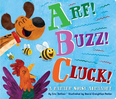 Arf! Buzz! Cluck!: A Rather Noisy Alphabet Cover Image