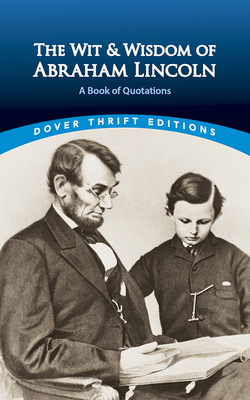 The Wit and Wisdom of Abraham Lincoln: A Book of Quotations (Dover Thrift Editions) Cover Image