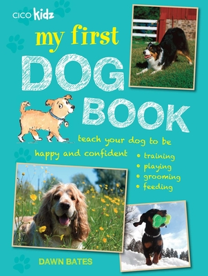 My First Dog Book: Teach your dog to be happy and confident: training, playing, grooming, feeding Cover Image