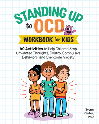 Standing Up to Ocd Workbook for Kids: 40 Activities to Help Children Stop Unwanted Thoughts, Control Compulsive Behaviors, and Overcome Anxiety Cover Image