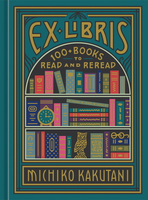 Cover of Ex Libris: 100+ Books to Read and Reread (Hardcover)
