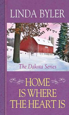 Home Is Where the Heart Is: The Dakota Series Cover Image