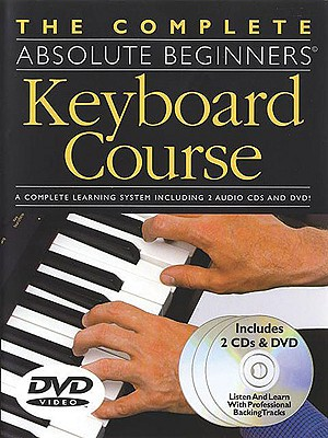 The Complete Absolute Beginners Keyboard Course: W/ DVD [With DVD] (Complete Absolute Beginners Courses) Cover Image
