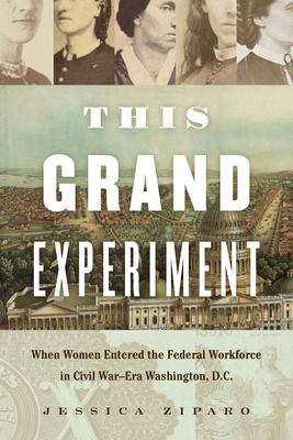 This Grand Experiment: When Women Entered the Federal Workforce in Civil War-Era Washington, D.C. (Civil War America) Cover Image