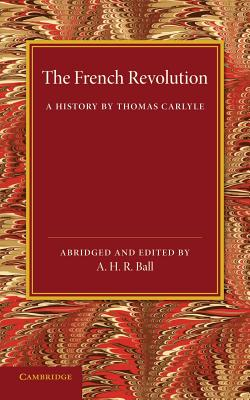 The French Revolution: A History by Thomas Carlyle Cover Image