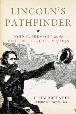 Lincoln's Pathfinder: John C. Fremont and the Violent Election of 1856 Cover Image