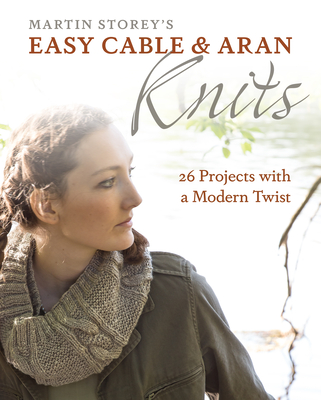 Easy Cable and Aran Knits: 26 Projects with a Modern Twist Cover Image