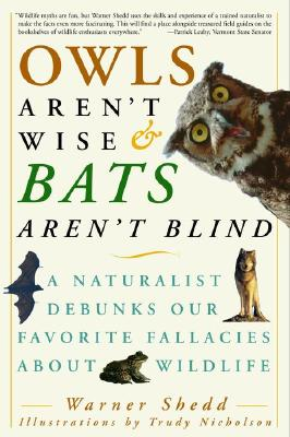 Owls Aren't Wise & Bats Aren't Blind: A Naturalist Debunks Our Favorite Fallacies about Wildlife Cover Image