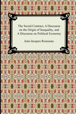 The Social Contract, A Discourse on the Origin of Inequality, and A Discourse on Political Economy Cover Image