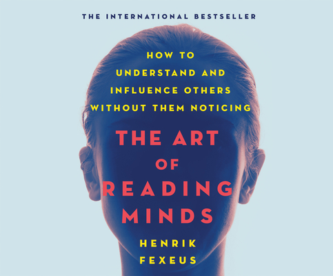 The Art of Reading Minds: How to Understand and Influence Others Without Them Noticing Cover Image