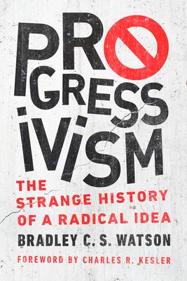 Progressivism: The Strange History of a Radical Idea Cover Image