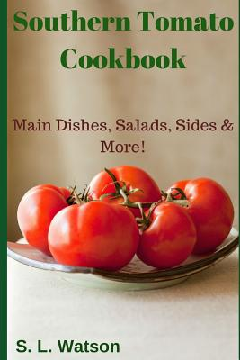 Southern Tomato Cookbook: Main Dishes, Salads, Sides & More! Cover Image