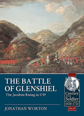 The Battle of Glenshiel: The Jacobite Rising in 1719 (Century of the Soldier #19) Cover Image